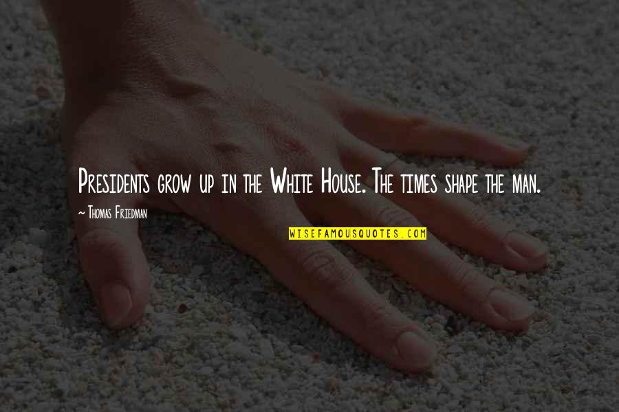 Pit Bull Terrier Quotes By Thomas Friedman: Presidents grow up in the White House. The