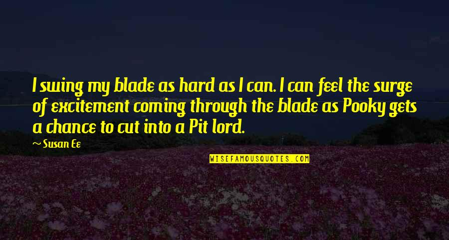 Pit Lord Quotes By Susan Ee: I swing my blade as hard as I
