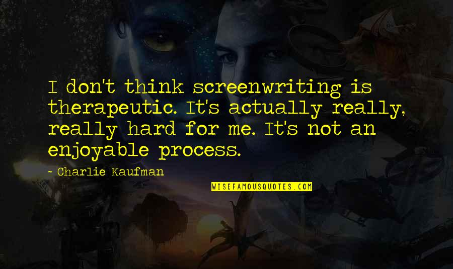 Pitbull Dogs Quotes By Charlie Kaufman: I don't think screenwriting is therapeutic. It's actually