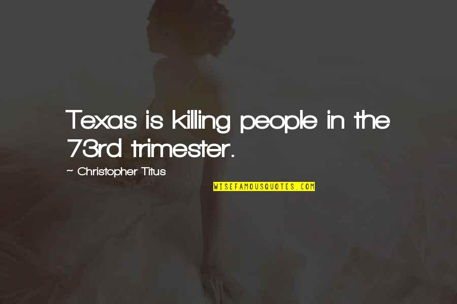 Pitbull Dogs Quotes By Christopher Titus: Texas is killing people in the 73rd trimester.
