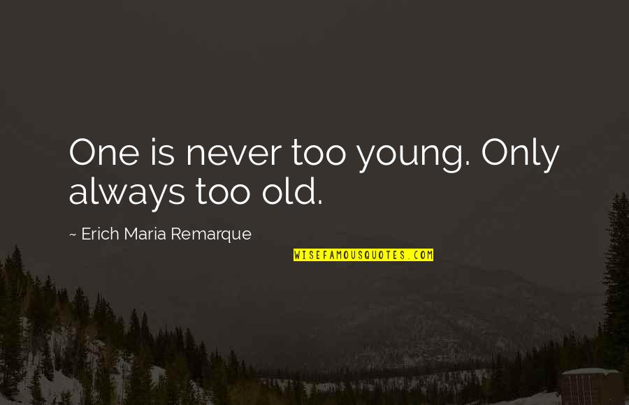Pitbull Singer Best Quotes By Erich Maria Remarque: One is never too young. Only always too