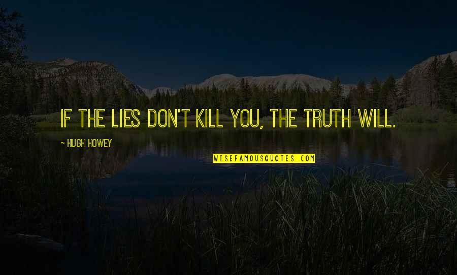 Pitbull Singer Best Quotes By Hugh Howey: If the lies don't kill you, the truth