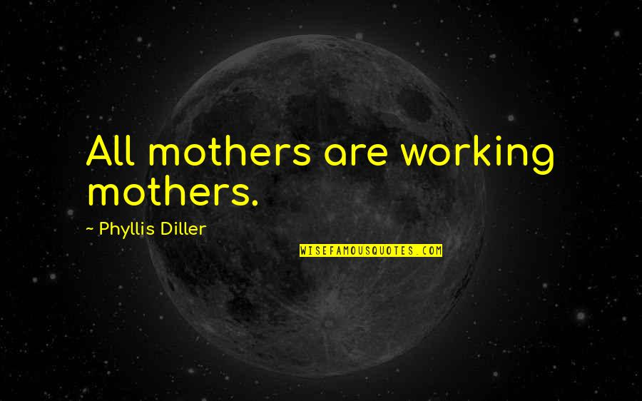Pitbull Singer Best Quotes By Phyllis Diller: All mothers are working mothers.