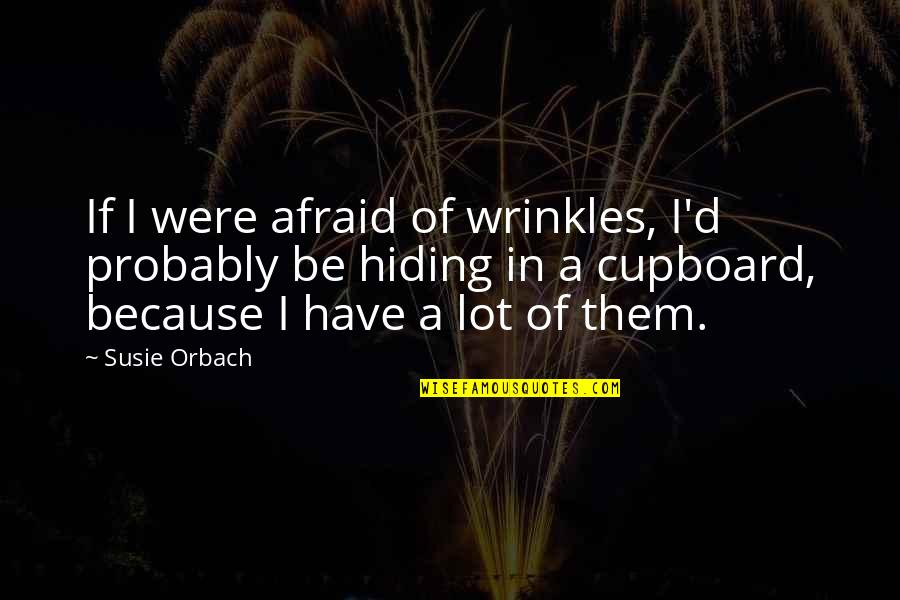 Pitbull Singer Best Quotes By Susie Orbach: If I were afraid of wrinkles, I'd probably