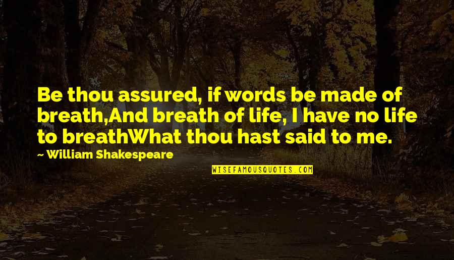 Pitch Perfect Alana Quotes By William Shakespeare: Be thou assured, if words be made of