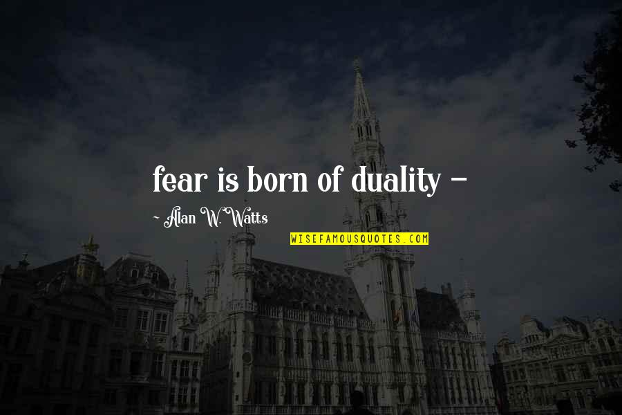 Pitcher Catcher Relationship Quotes By Alan W. Watts: fear is born of duality -