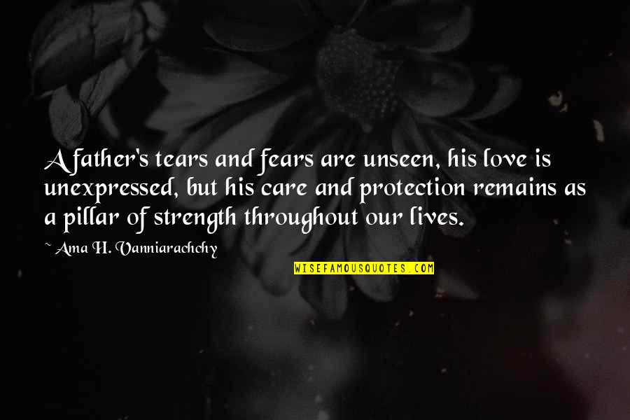 Pitching Confidence Quotes By Ama H. Vanniarachchy: A father's tears and fears are unseen, his