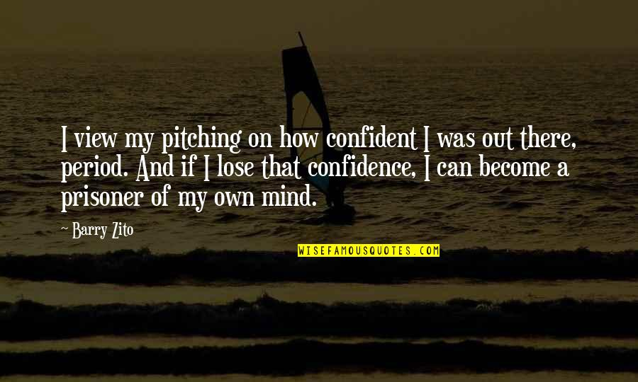 Pitching Confidence Quotes By Barry Zito: I view my pitching on how confident I