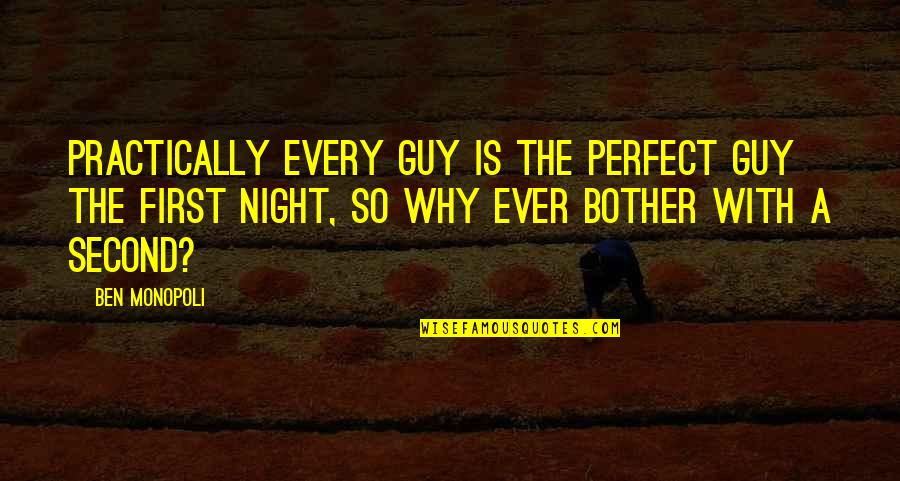 Pitching Confidence Quotes By Ben Monopoli: Practically every guy is the perfect guy the