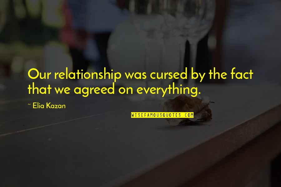 Pitching Woo Quotes By Elia Kazan: Our relationship was cursed by the fact that