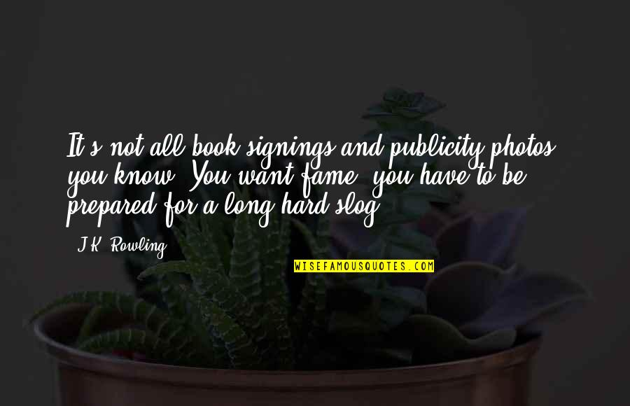 Pitching Woo Quotes By J.K. Rowling: It's not all book signings and publicity photos,