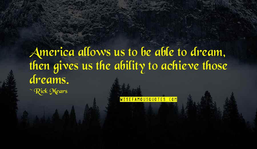 Pitching Woo Quotes By Rick Mears: America allows us to be able to dream,
