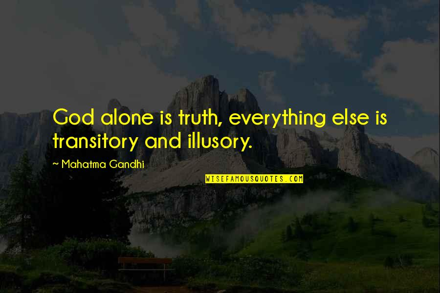 Piteously Quotes By Mahatma Gandhi: God alone is truth, everything else is transitory