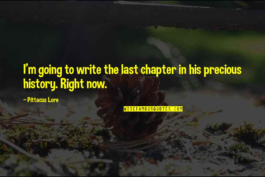 Pittacus Quotes By Pittacus Lore: I'm going to write the last chapter in
