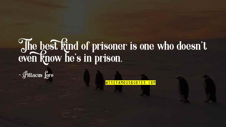 Pittacus Quotes By Pittacus Lore: The best kind of prisoner is one who