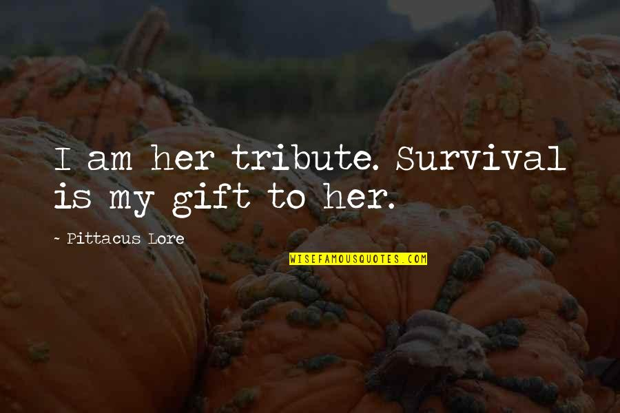 Pittacus Quotes By Pittacus Lore: I am her tribute. Survival is my gift