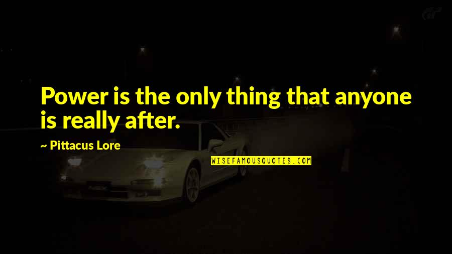 Pittacus Quotes By Pittacus Lore: Power is the only thing that anyone is
