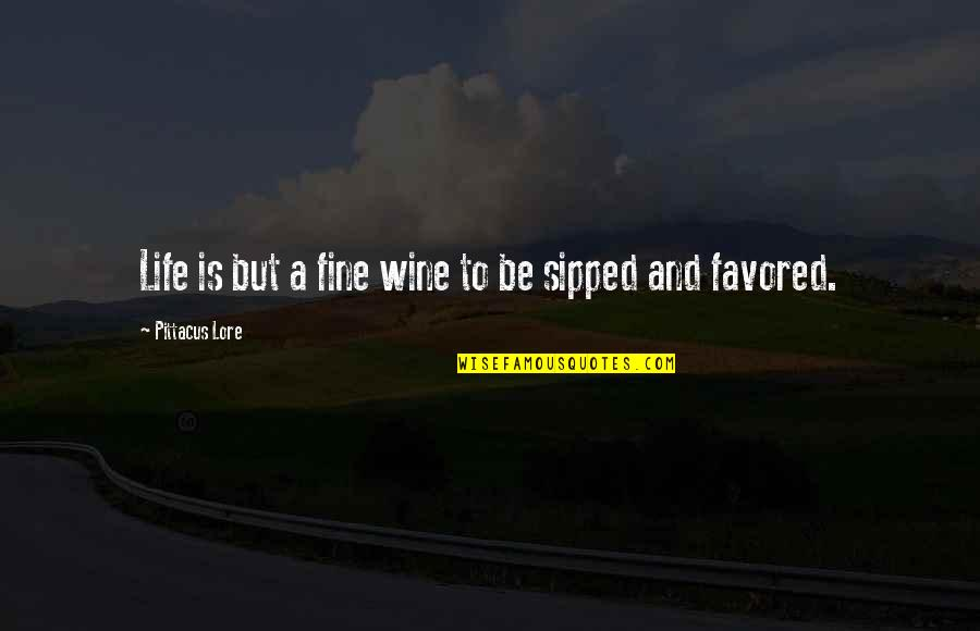 Pittacus Quotes By Pittacus Lore: Life is but a fine wine to be