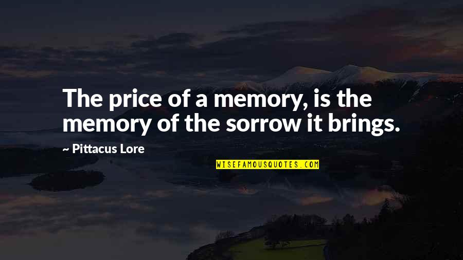Pittacus Quotes By Pittacus Lore: The price of a memory, is the memory
