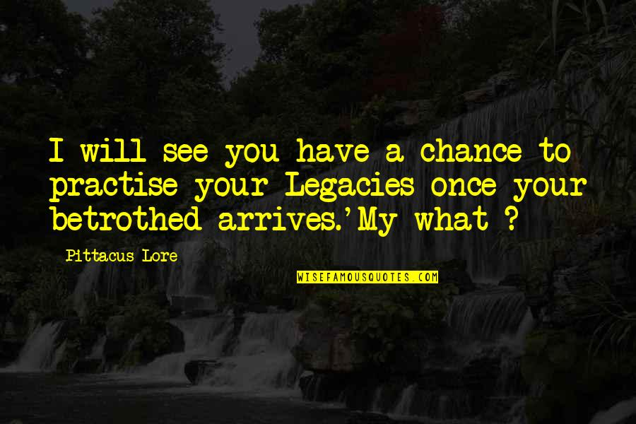 Pittacus Quotes By Pittacus Lore: I will see you have a chance to