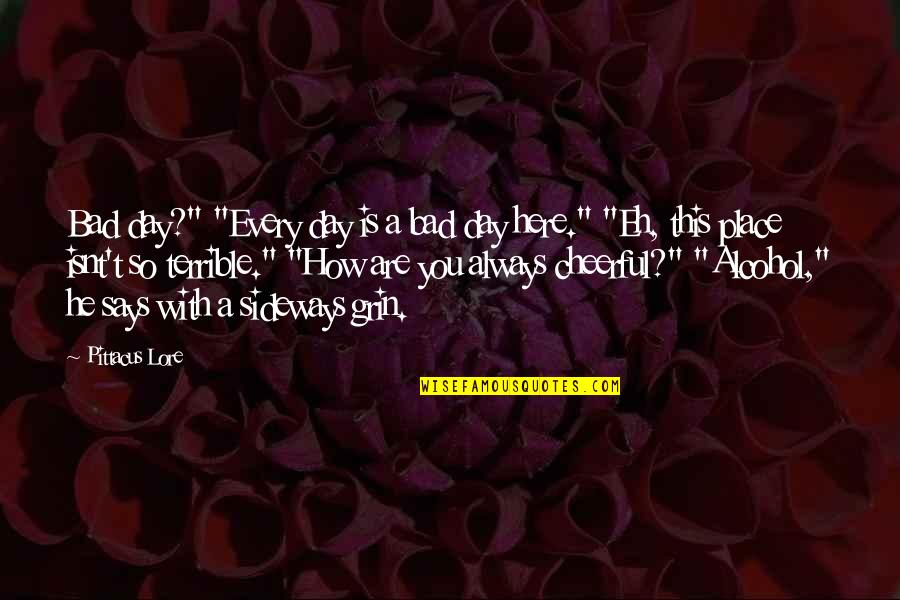 """Pittacus Quotes By Pittacus Lore: Bad day?"""" """"Every day is a bad day"""