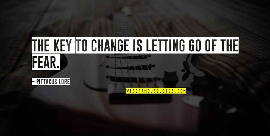 Pittacus Quotes By Pittacus Lore: The key to change is letting go of
