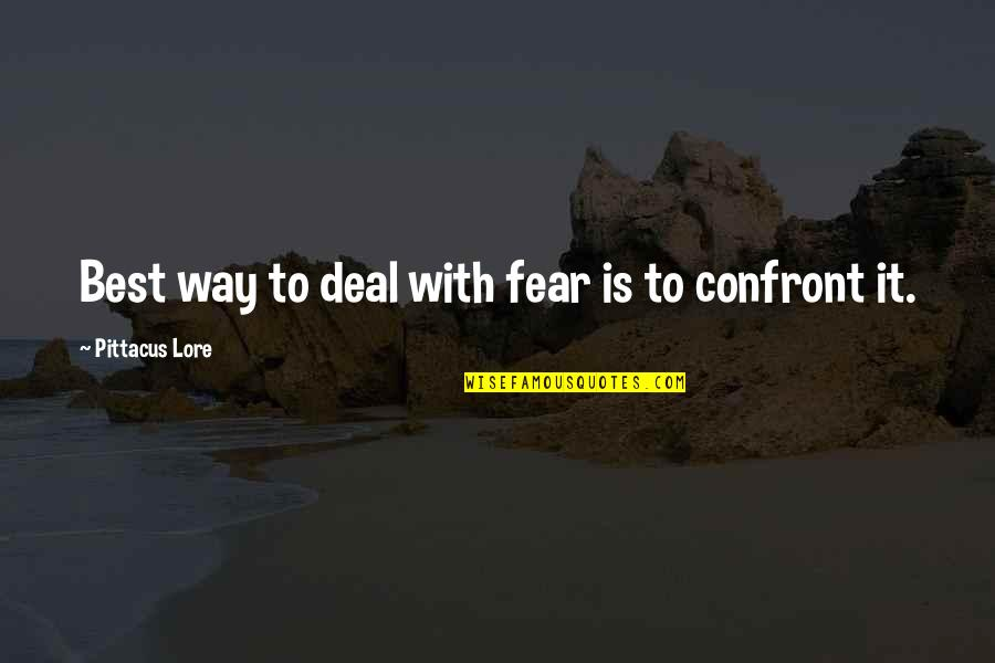 Pittacus Quotes By Pittacus Lore: Best way to deal with fear is to