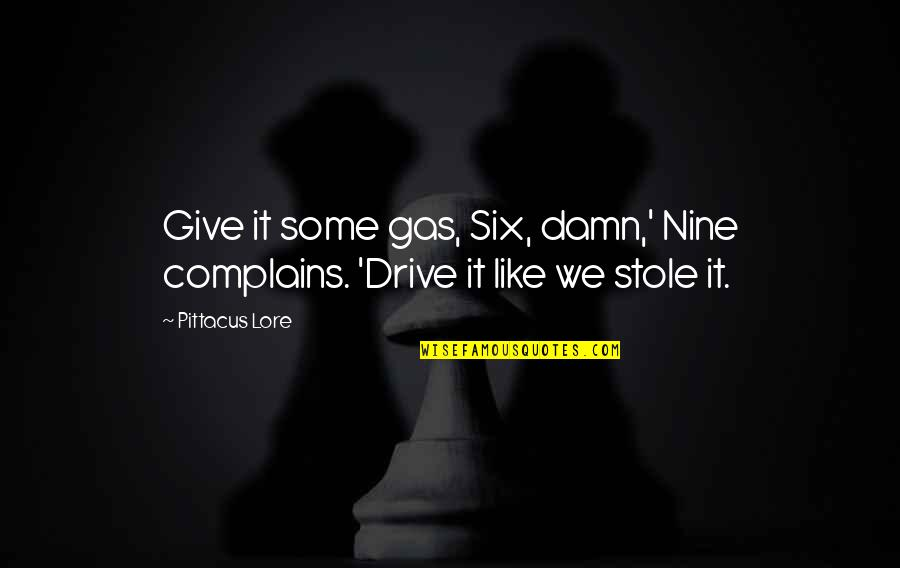 Pittacus Quotes By Pittacus Lore: Give it some gas, Six, damn,' Nine complains.
