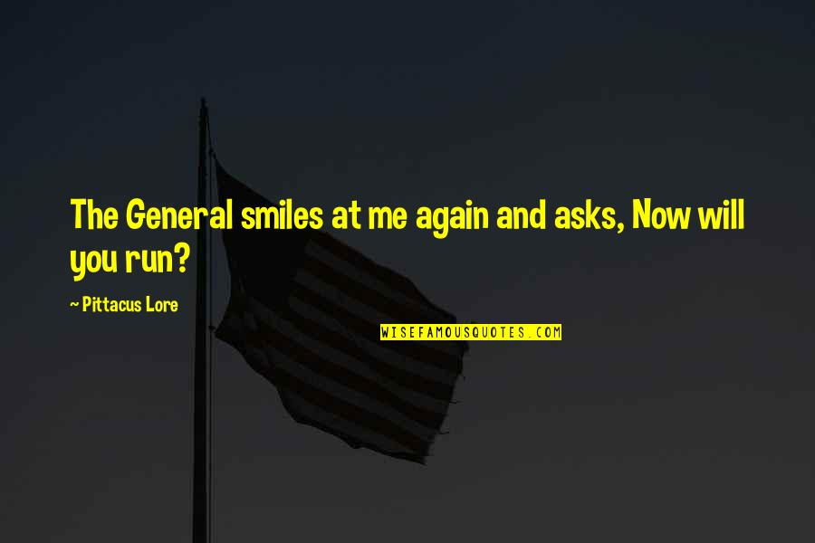 Pittacus Quotes By Pittacus Lore: The General smiles at me again and asks,