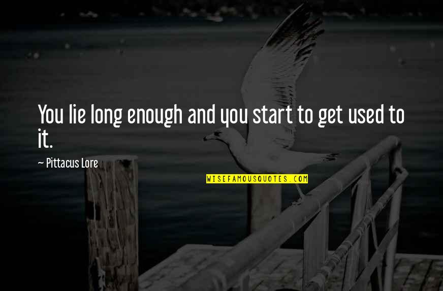 Pittacus Quotes By Pittacus Lore: You lie long enough and you start to
