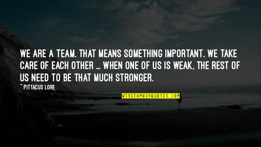 Pittacus Quotes By Pittacus Lore: We are a team. That means something important.