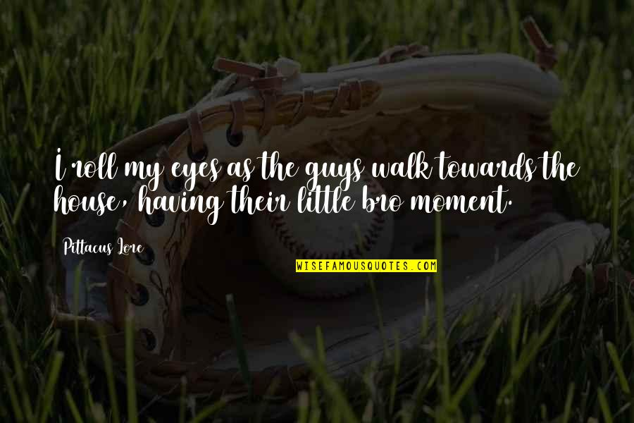 Pittacus Quotes By Pittacus Lore: I roll my eyes as the guys walk