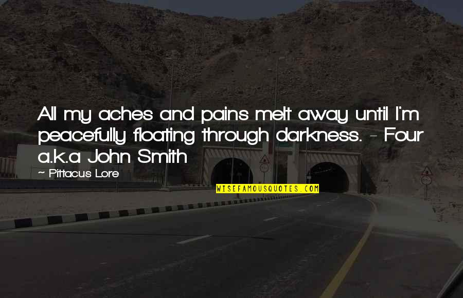 Pittacus Quotes By Pittacus Lore: All my aches and pains melt away until