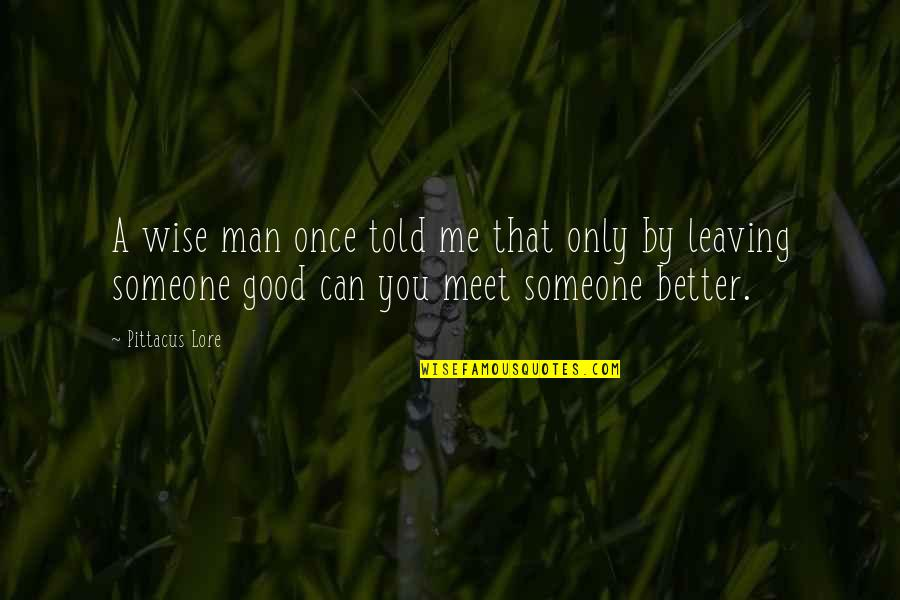 Pittacus Quotes By Pittacus Lore: A wise man once told me that only