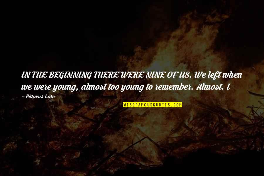 Pittacus Quotes By Pittacus Lore: IN THE BEGINNING THERE WERE NINE OF US.