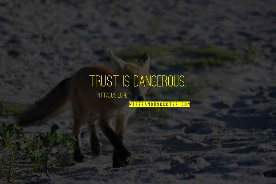 Pittacus Quotes By Pittacus Lore: Trust is dangerous.