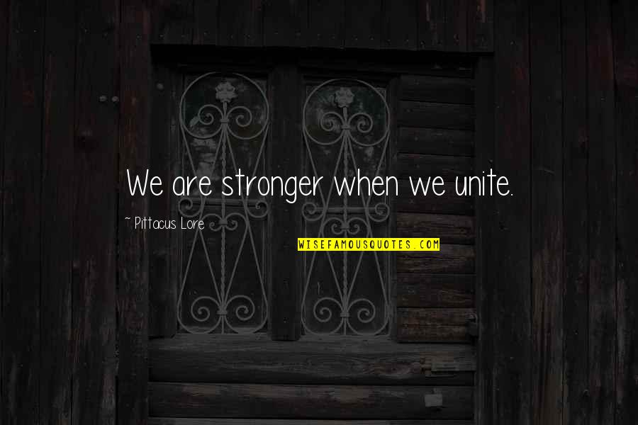Pittacus Quotes By Pittacus Lore: We are stronger when we unite.