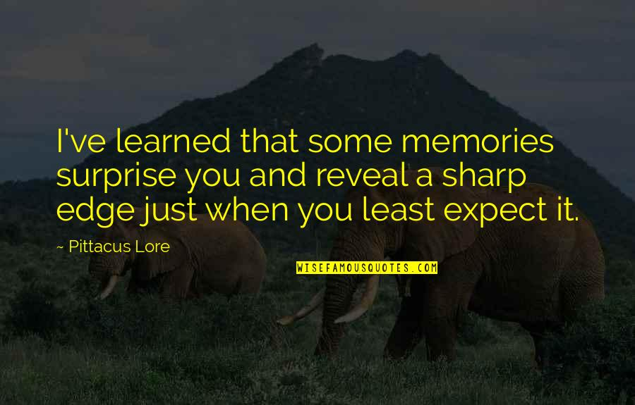 Pittacus Quotes By Pittacus Lore: I've learned that some memories surprise you and