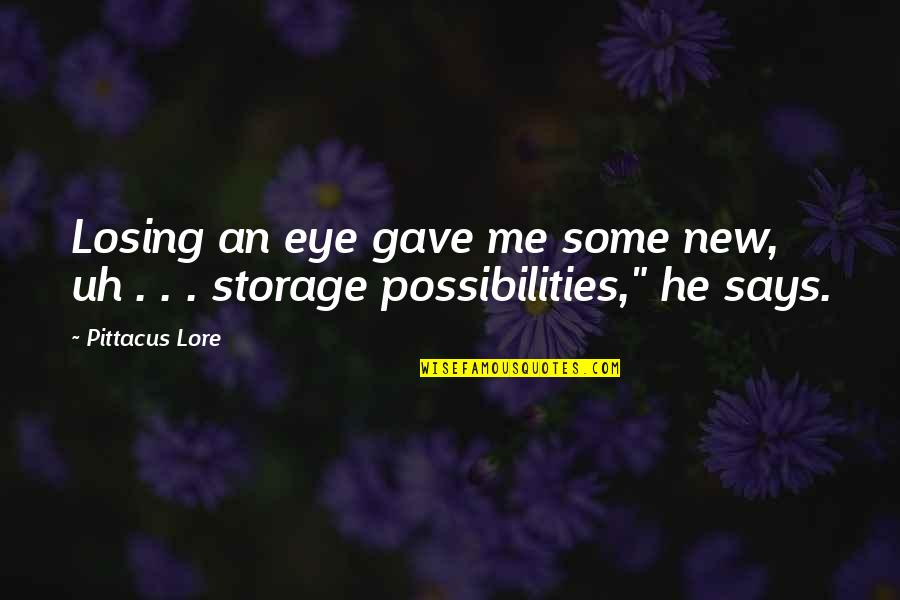 Pittacus Quotes By Pittacus Lore: Losing an eye gave me some new, uh