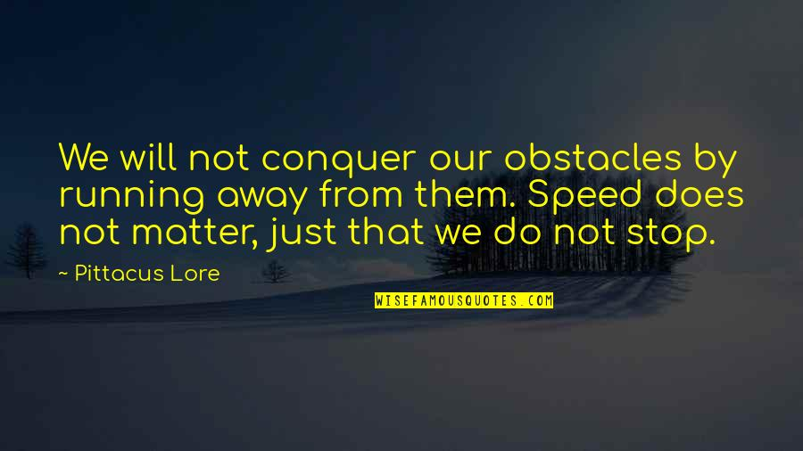 Pittacus Quotes By Pittacus Lore: We will not conquer our obstacles by running