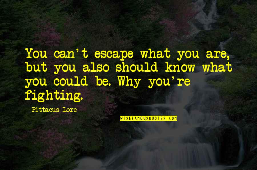 Pittacus Quotes By Pittacus Lore: You can't escape what you are, but you