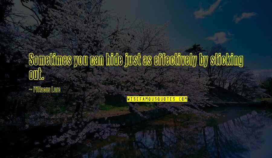 Pittacus Quotes By Pittacus Lore: Sometimes you can hide just as effectively by