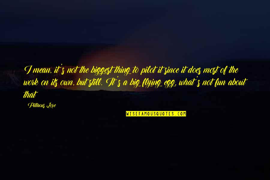 Pittacus Quotes By Pittacus Lore: I mean, it's not the biggest thing to