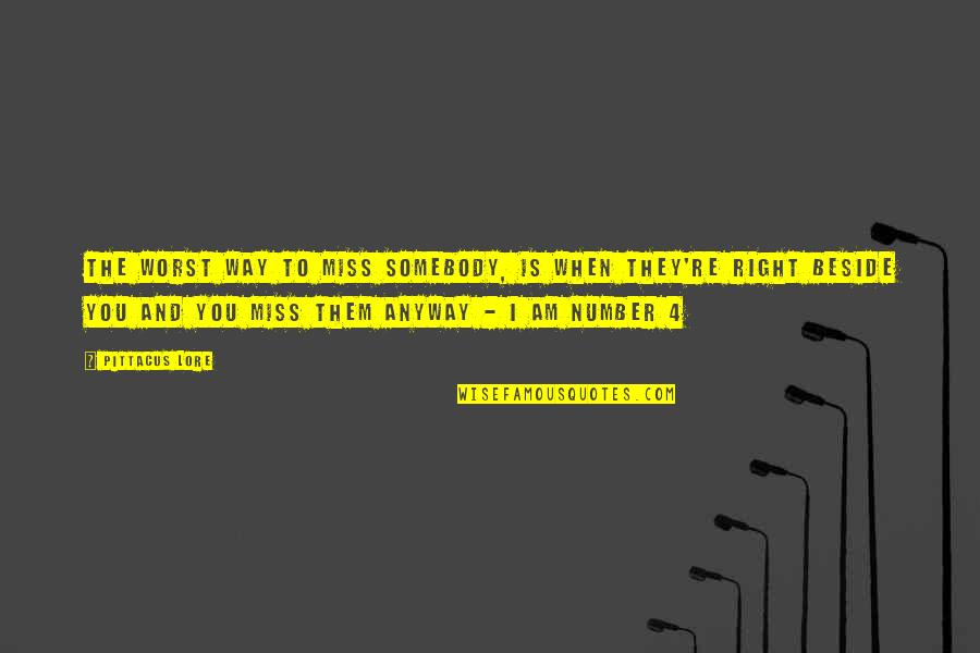 Pittacus Quotes By Pittacus Lore: The worst way to miss somebody, is when