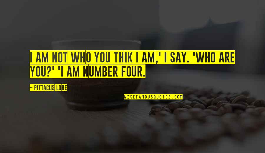 Pittacus Quotes By Pittacus Lore: I am not who you thik I am,'