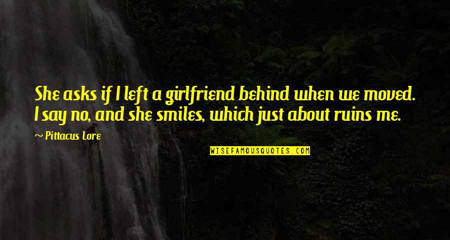 Pittacus Quotes By Pittacus Lore: She asks if I left a girlfriend behind