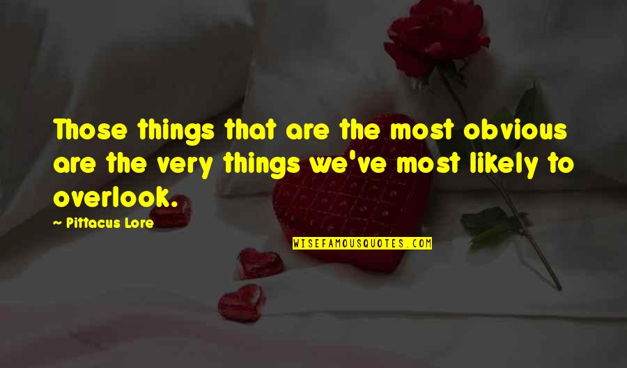 Pittacus Quotes By Pittacus Lore: Those things that are the most obvious are