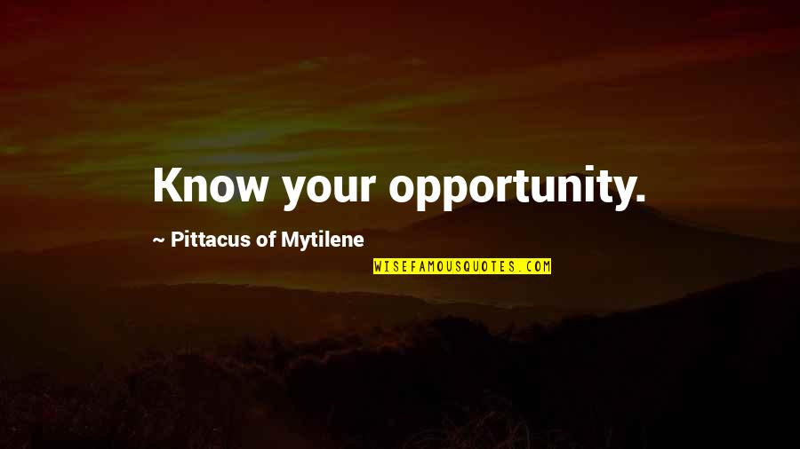 Pittacus Quotes By Pittacus Of Mytilene: Know your opportunity.