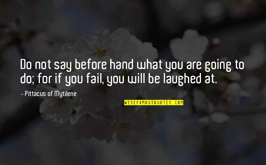 Pittacus Quotes By Pittacus Of Mytilene: Do not say before hand what you are