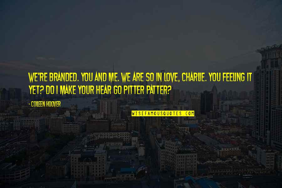 Pitter Patter Quotes By Colleen Hoover: We're branded. You and me. We are so